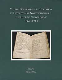 "Cover of Edward White ed., Village Government and Taxation in Later Stuart Nottinghamshire: the Gedling ""Town Book"", 1665-1714 (Thoroton Record Society, 45, 2010)"